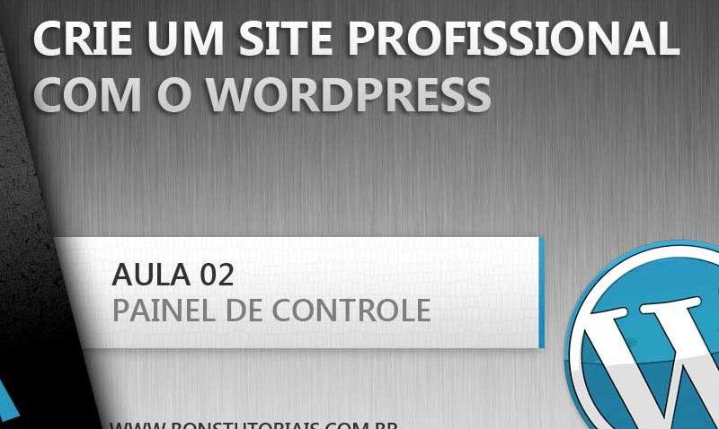 Utilize e modifique o painel de controle do Wordpress, dicas úteis para você que quer aprender a fazer um site com o Wordpress